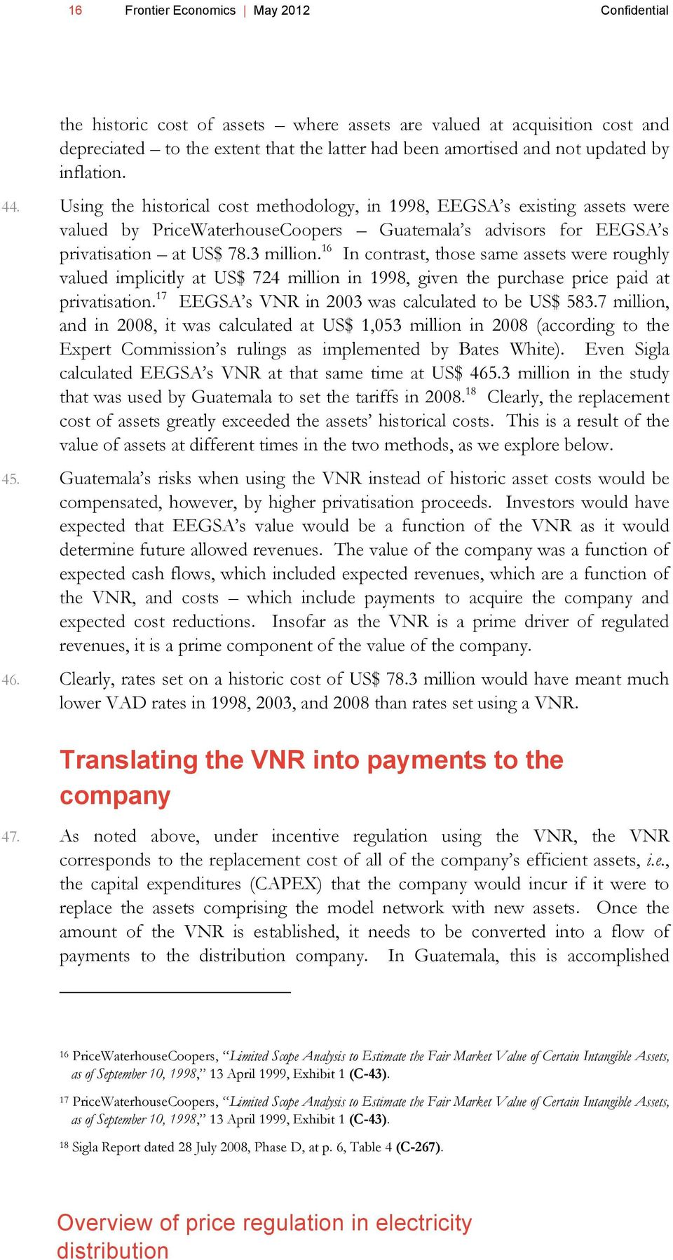 16 In contrast, those same assets were roughly valued implicitly at US$ 724 million in 1998, given the purchase price paid at privatisation. 17 EEGSA s VNR in 2003 was calculated to be US$ 583.