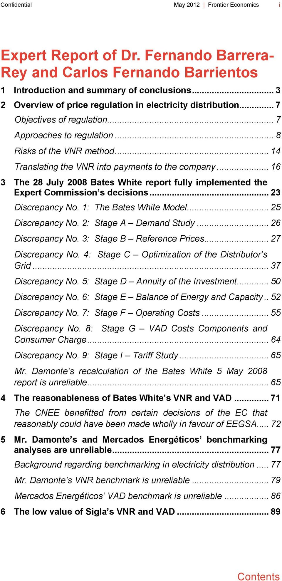 .. 14 Translating the VNR into payments to the company... 16 3 The 28 July 2008 Bates White report fully implemented the Expert Commission s decisions... 23 Discrepancy No. 1: The Bates White Model.