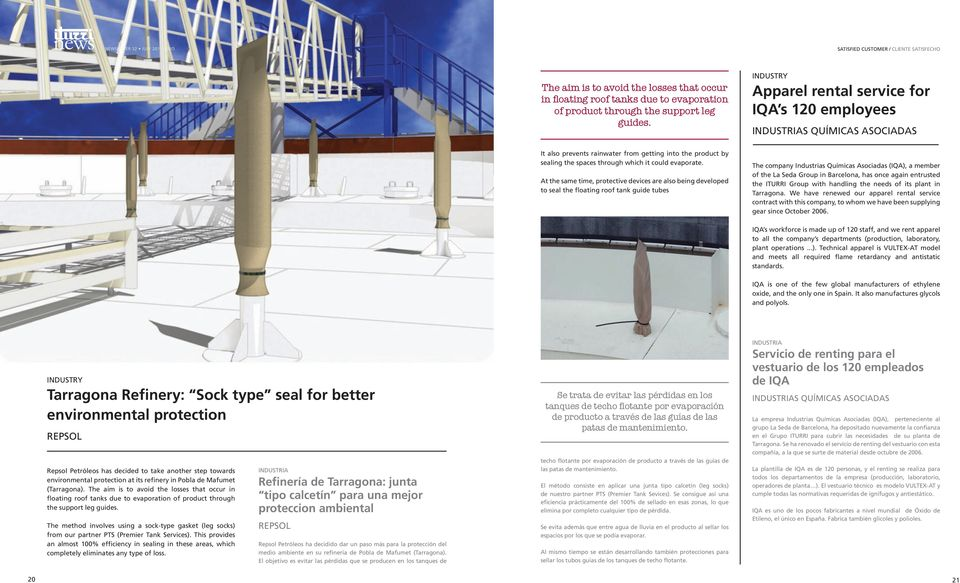 At the same time, protective devices are also being developed to seal the floating roof tank guide tubes The company Industrias Químicas Asociadas (IQA), a member of the La Seda Group in Barcelona,