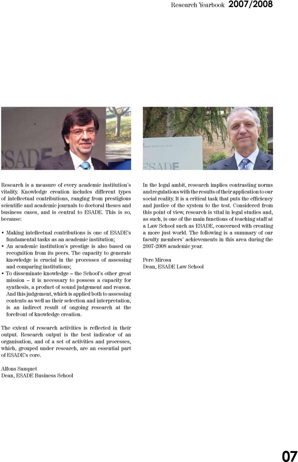 This is so, because: Making intellectual contributions is one of ESADE s fundamental tasks as an academic institution; An academic institution s prestige is also based on recognition from its peers.