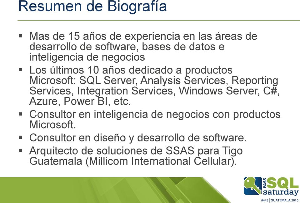 Services, Windows Server, C#, Azure, Power BI, etc. Consultor en inteligencia de negocios con productos Microsoft.