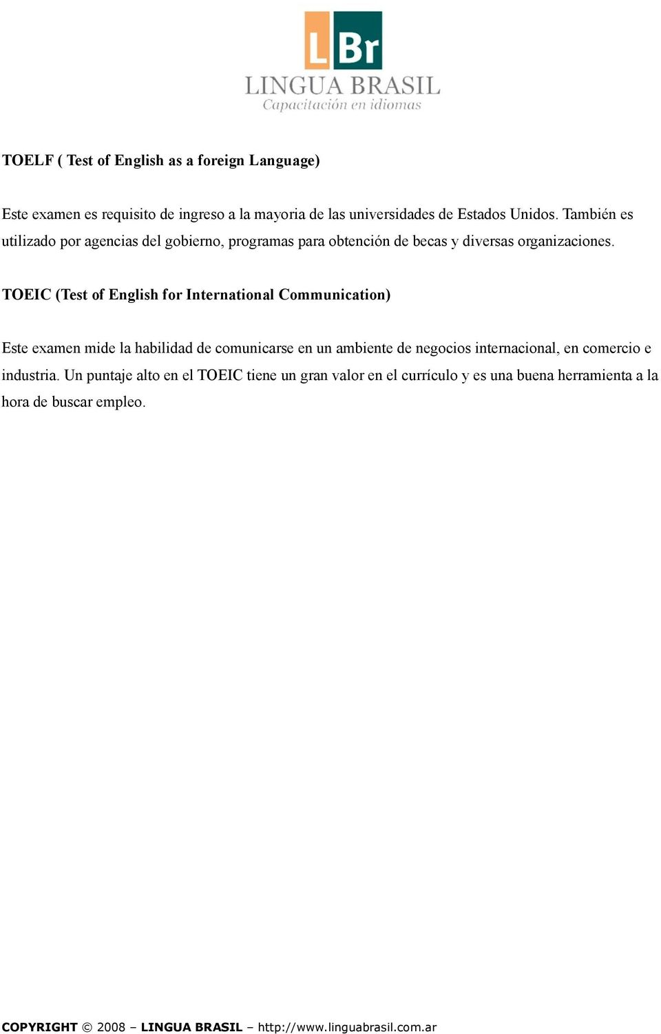 TOEIC (Test of English for International Communication) Este examen mide la habilidad de comunicarse en un ambiente de negocios