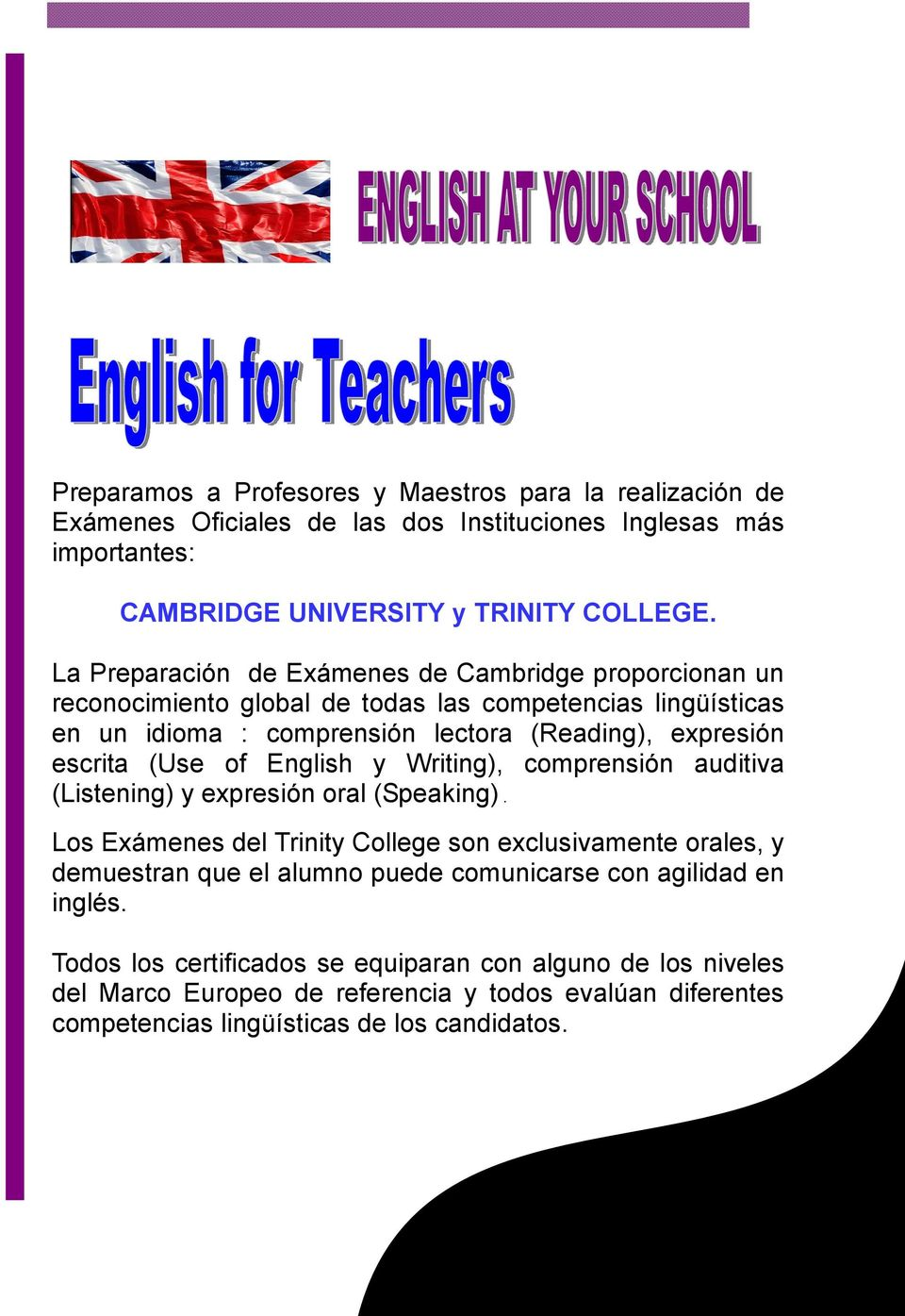 (Use of English y Writing), comprensión auditiva (Listening) y expresión oral (Speaking).