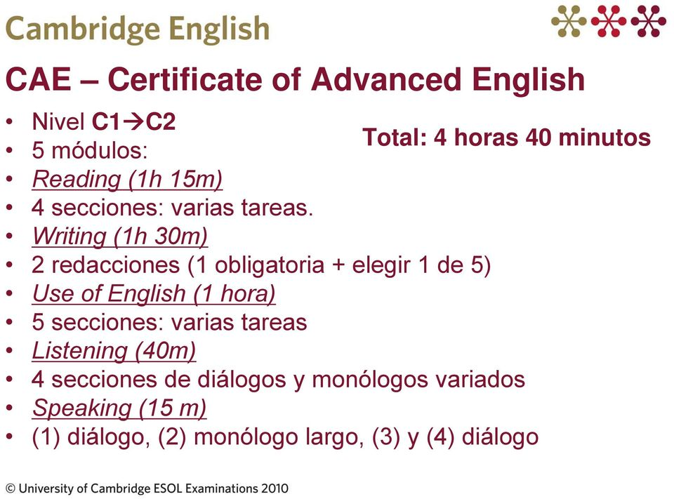 Writing (1h 30m) 2 redacciones (1 obligatoria + elegir 1 de 5) Use of English (1 hora) 5