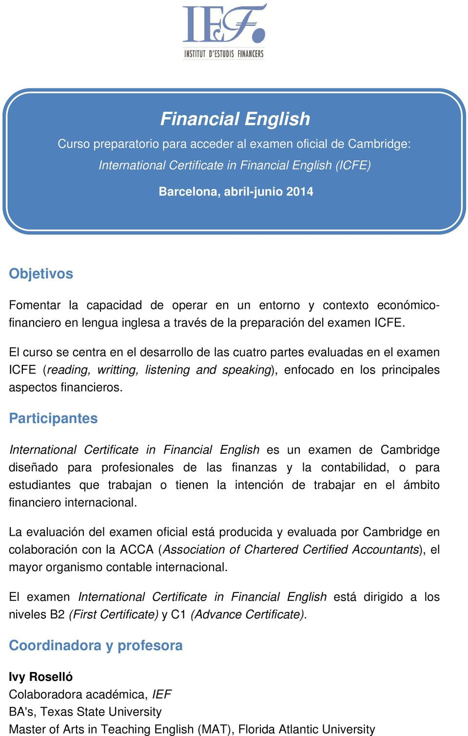 El curso se centra en el desarrollo de las cuatro partes evaluadas en el examen ICFE (reading, writting, listening and speaking), enfocado en los principales aspectos financieros.