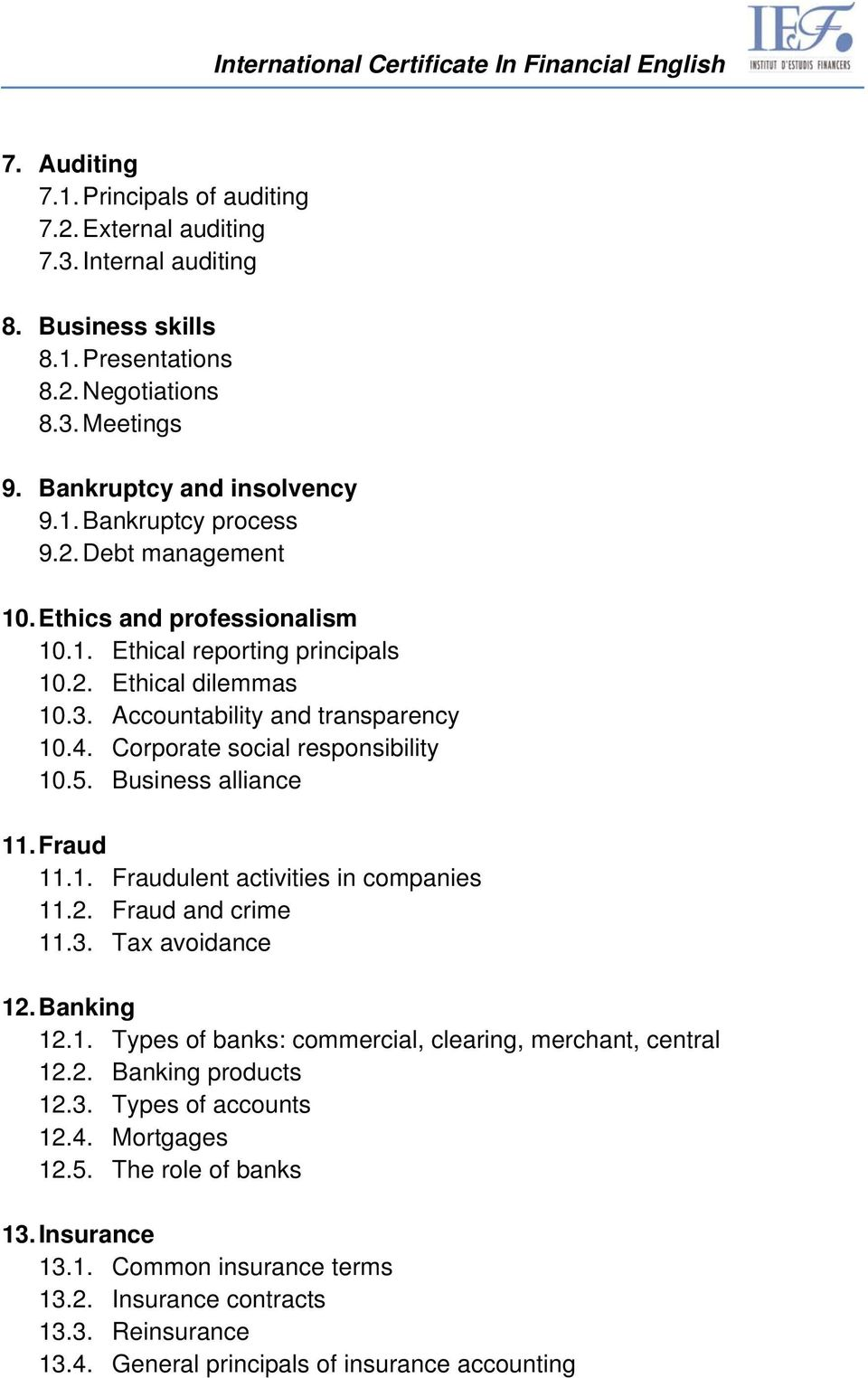 Business alliance 11. Fraud 11.1. Fraudulent activities in companies 11.2. Fraud and crime 11.3. Tax avoidance 12. Banking 12.1. Types of banks: commercial, clearing, merchant, central 12.2. Banking products 12.