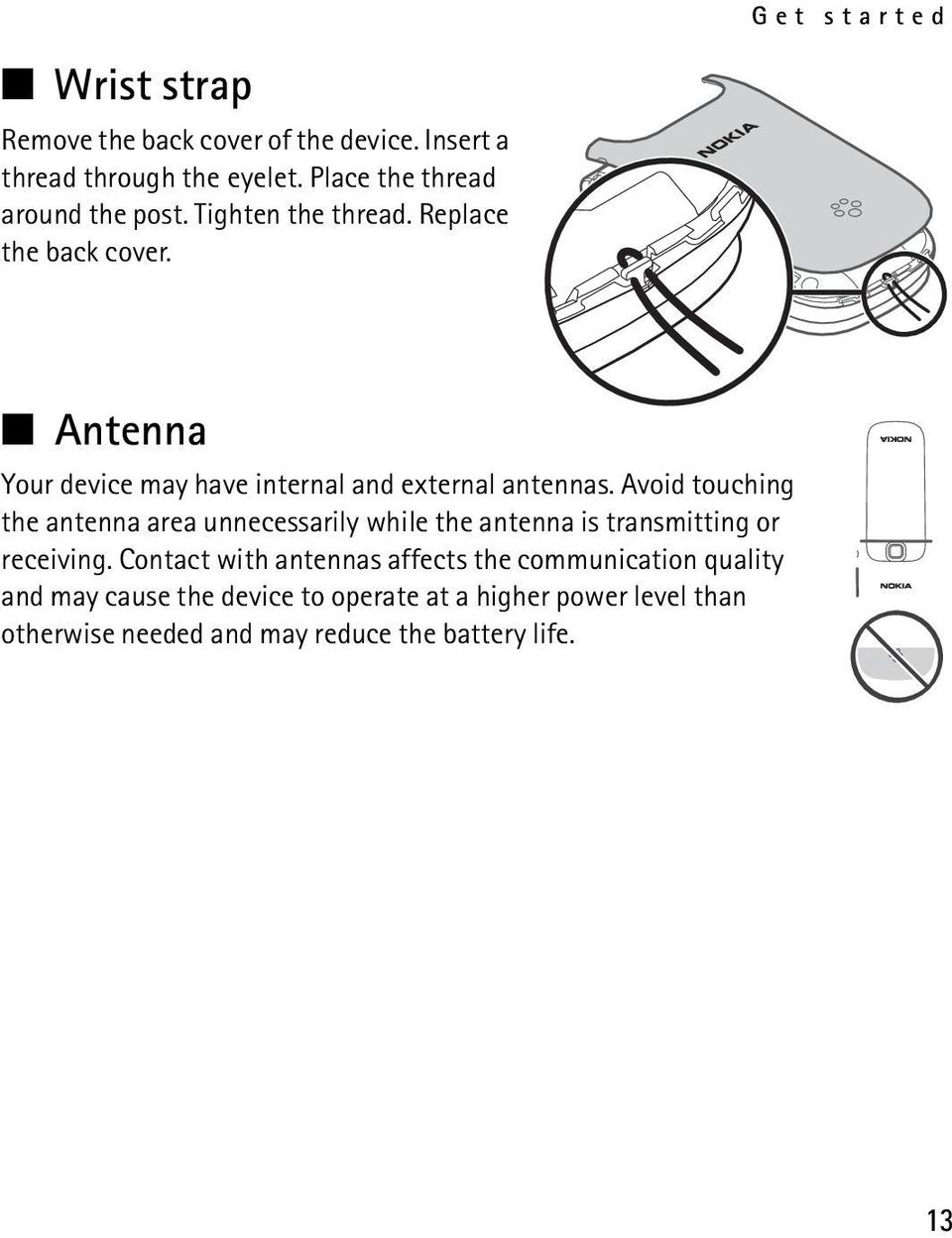 Antenna Your device may have internal and external antennas.