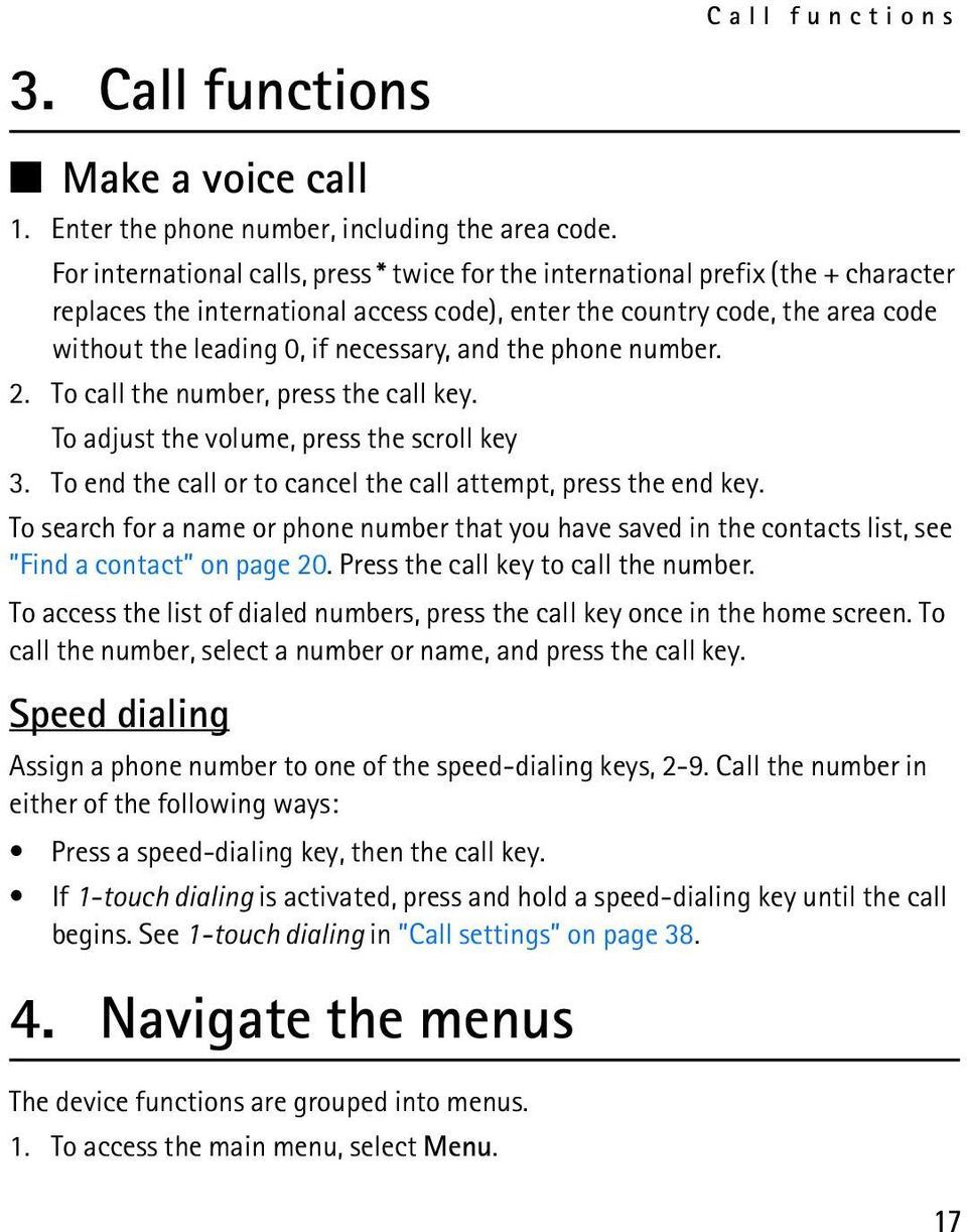 necessary, and the phone number. 2. To call the number, press the call key. To adjust the volume, press the scroll key 3. To end the call or to cancel the call attempt, press the end key.
