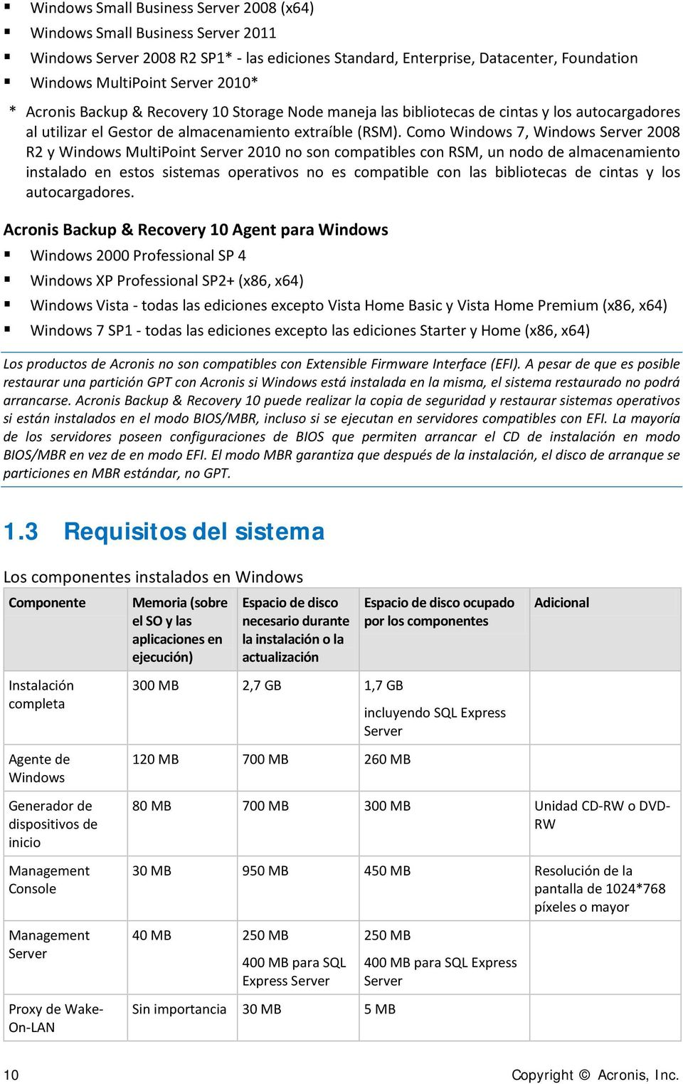 Como Windows 7, Windows Server 2008 R2 y Windows MultiPoint Server 2010 no son compatibles con RSM, un nodo de almacenamiento instalado en estos sistemas operativos no es compatible con las