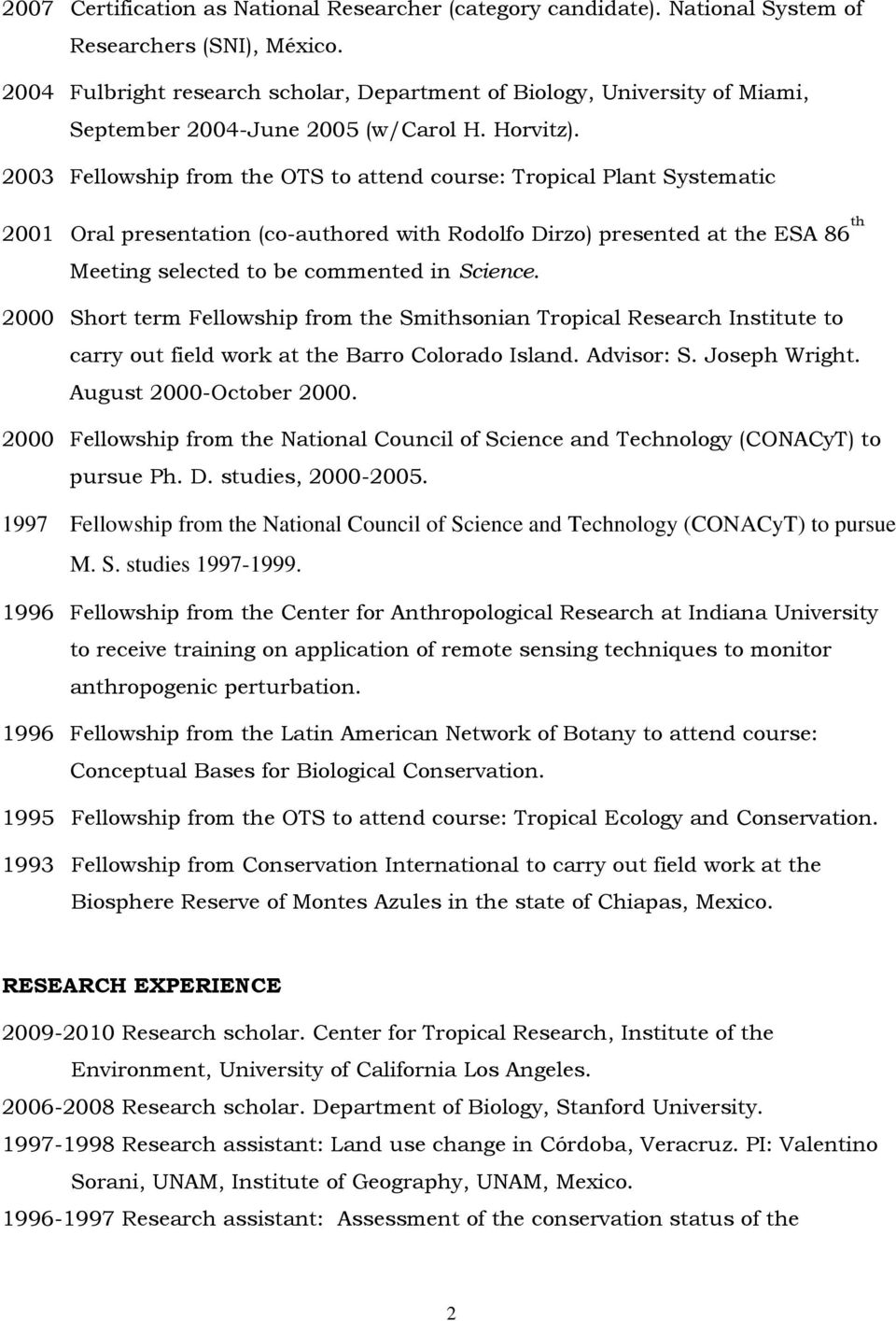 2003 Fellowship from the OTS to attend course: Tropical Plant Systematic 2001 Oral presentation (co-authored with Rodolfo Dirzo) presented at the ESA 86 th Meeting selected to be commented in Science.