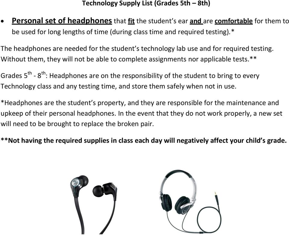 ** Grades 5 th - 8 th : Headphones are on the responsibility of the student to bring to every Technology class and any testing time, and store them safely when not in use.