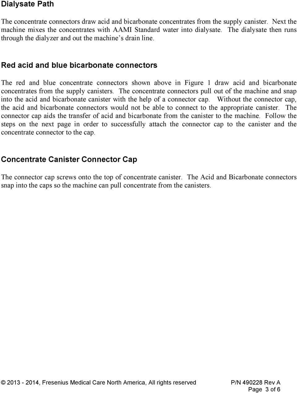 Red acid and blue bicarbonate connectors The red and blue concentrate connectors shown above in Figure 1 draw acid and bicarbonate concentrates from the supply canisters.