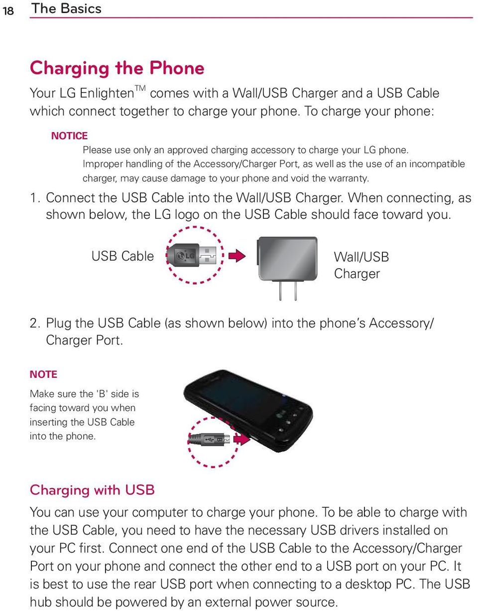 Improper handling of the Accessory/Charger Port, as well as the use of an incompatible charger, may cause damage to your phone and void the warranty. 1.