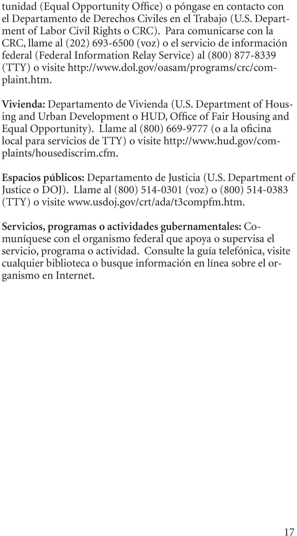 gov/oasam/programs/crc/complaint.htm. Vivienda: Departamento de Vivienda (U.S. Department of Housing and Urban Development o HUD, Office of Fair Housing and Equal Opportunity).