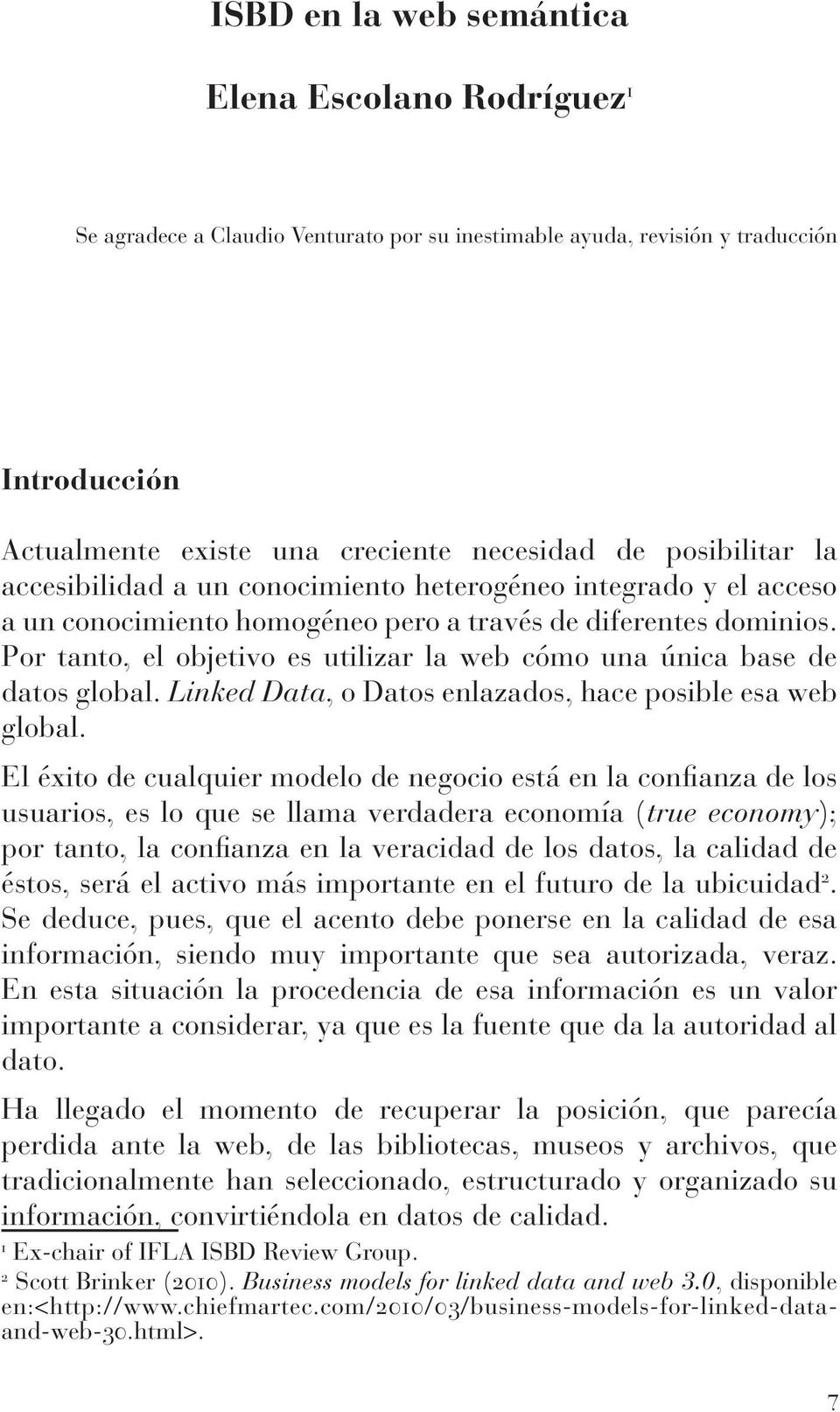 Por tanto, el objetivo es utilizar la web cómo una única base de datos global. Linked Data, o Datos enlazados, hace posible esa web global.