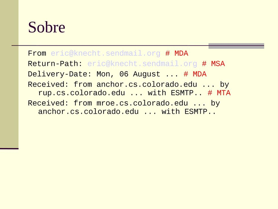 .. # MDA Received: from anchor.cs.colorado.edu... by rup.cs.colorado.edu... with ESMTP.