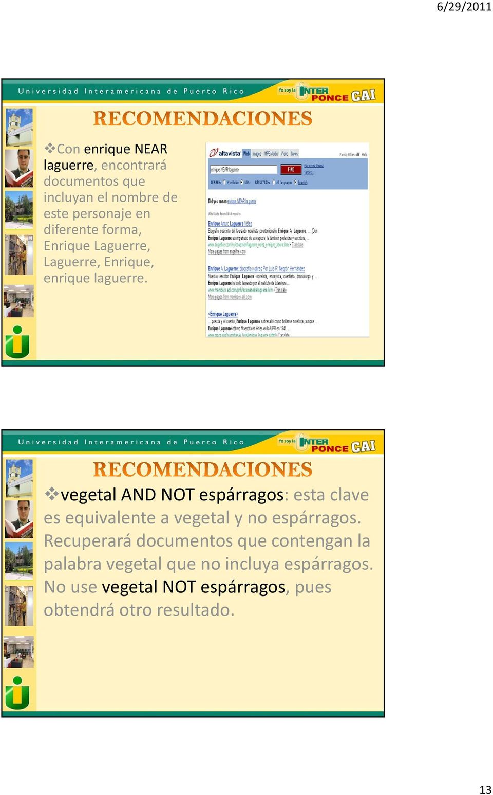 vegetal AND NOT espárragos: esta clave es equivalente a vegetal y no espárragos.