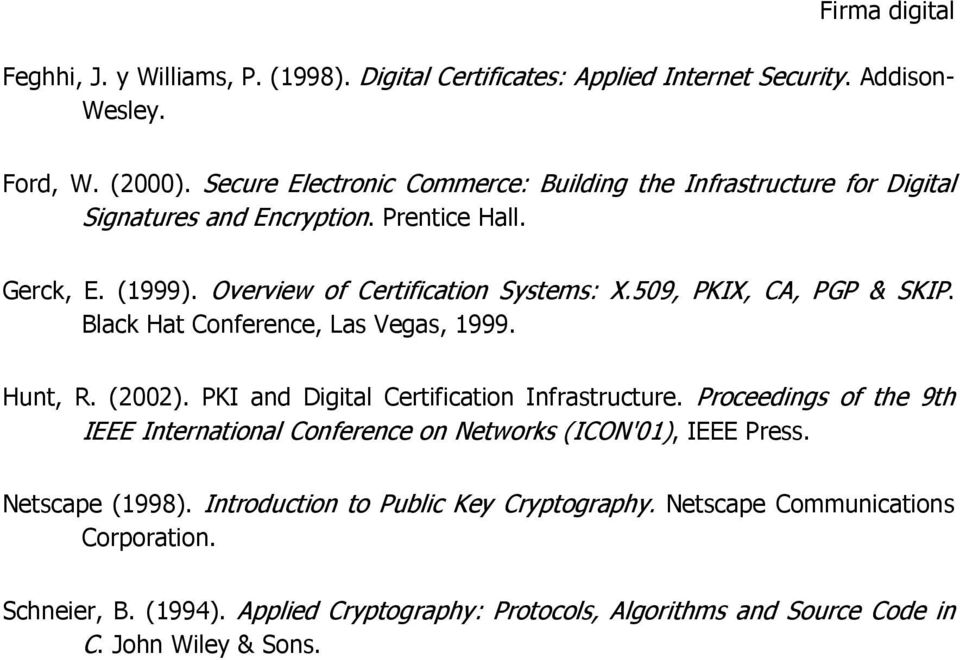 509, PKIX, CA, PGP & SKIP. Black Hat Conference, Las Vegas, 1999. Hunt, R. (2002). PKI and Digital Certification Infrastructure.