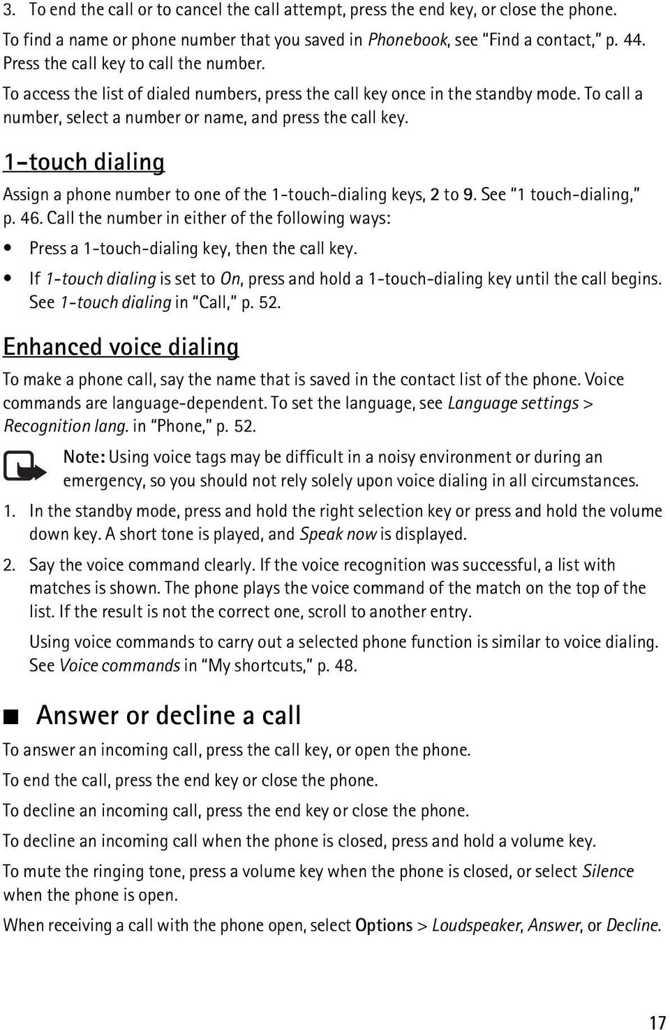 1-touch dialing Assign a phone number to one of the 1-touch-dialing keys, 2 to 9. See 1 touch-dialing, p. 46.