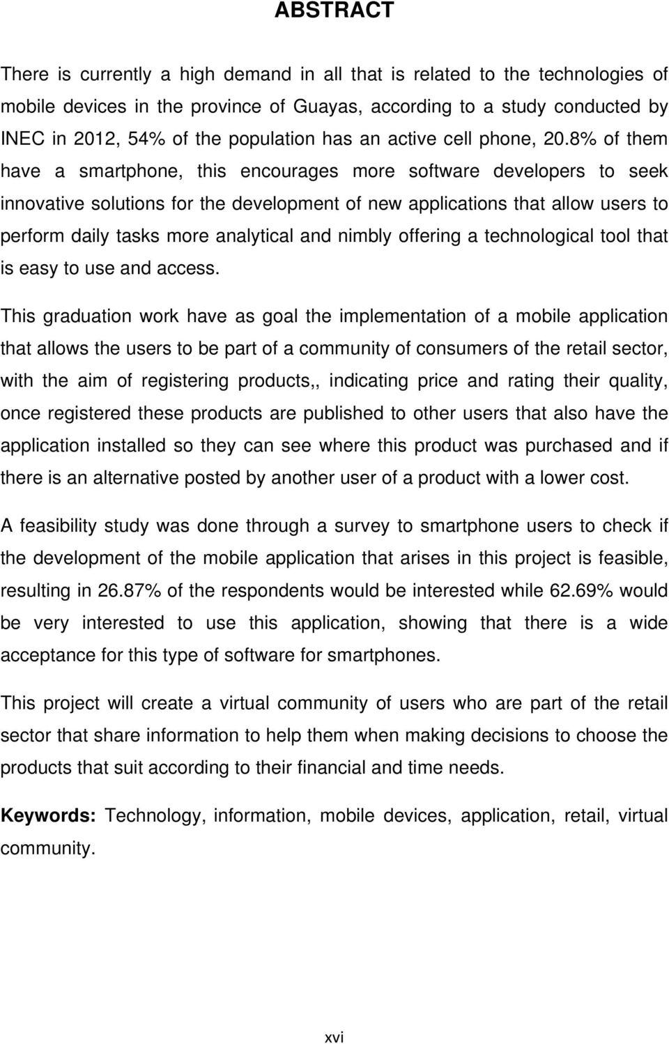 8% of them have a smartphone, this encourages more software developers to seek innovative solutions for the development of new applications that allow users to perform daily tasks more analytical and