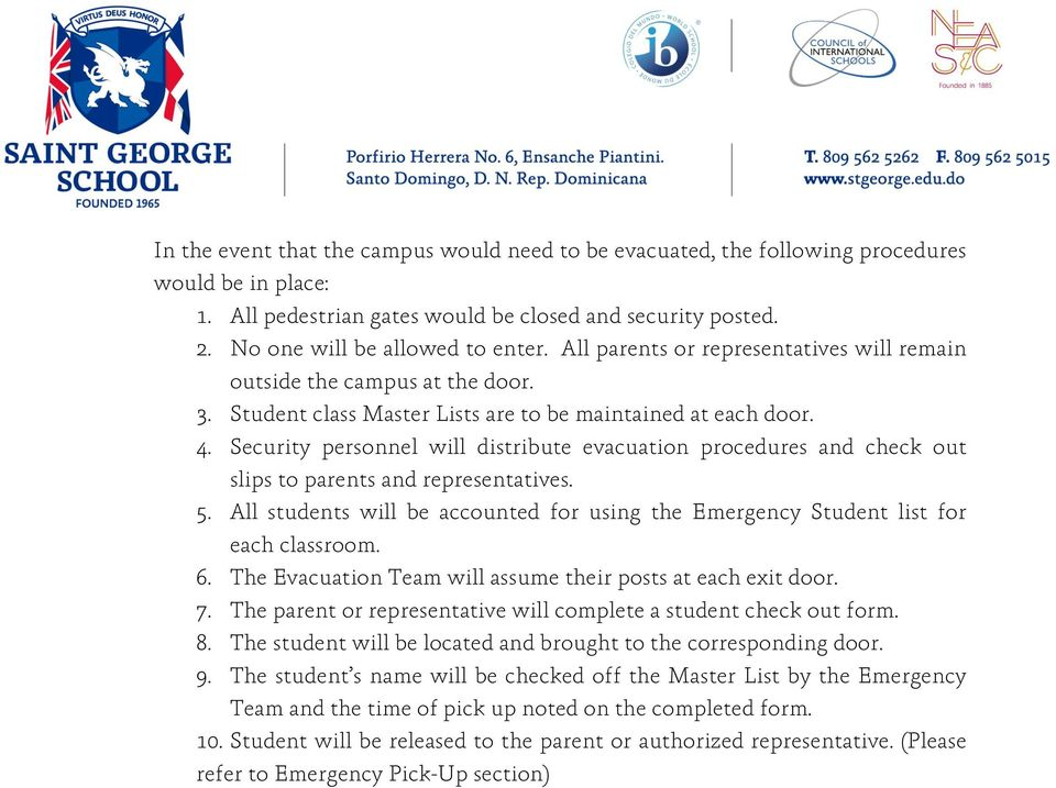 Security personnel will distribute evacuation procedures and check out slips to parents and representatives. 5. All students will be accounted for using the Emergency Student list for each classroom.