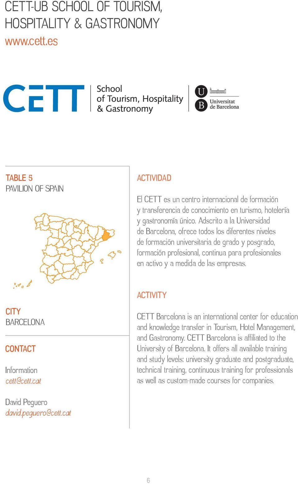las empresas. BARCELONA Information cett@cett.cat CETT Barcelona is an international center for education and knowledge transfer in Tourism, Hotel Management, and Gastronomy.