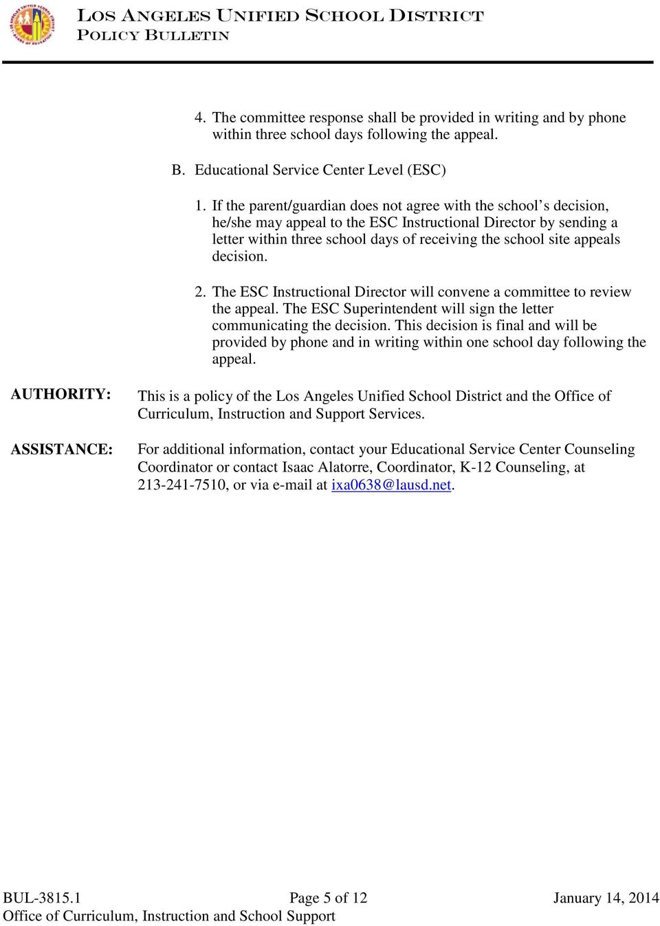 decision. 2. The ESC Instructional Director will convene a committee to review the appeal. The ESC Superintendent will sign the letter communicating the decision.