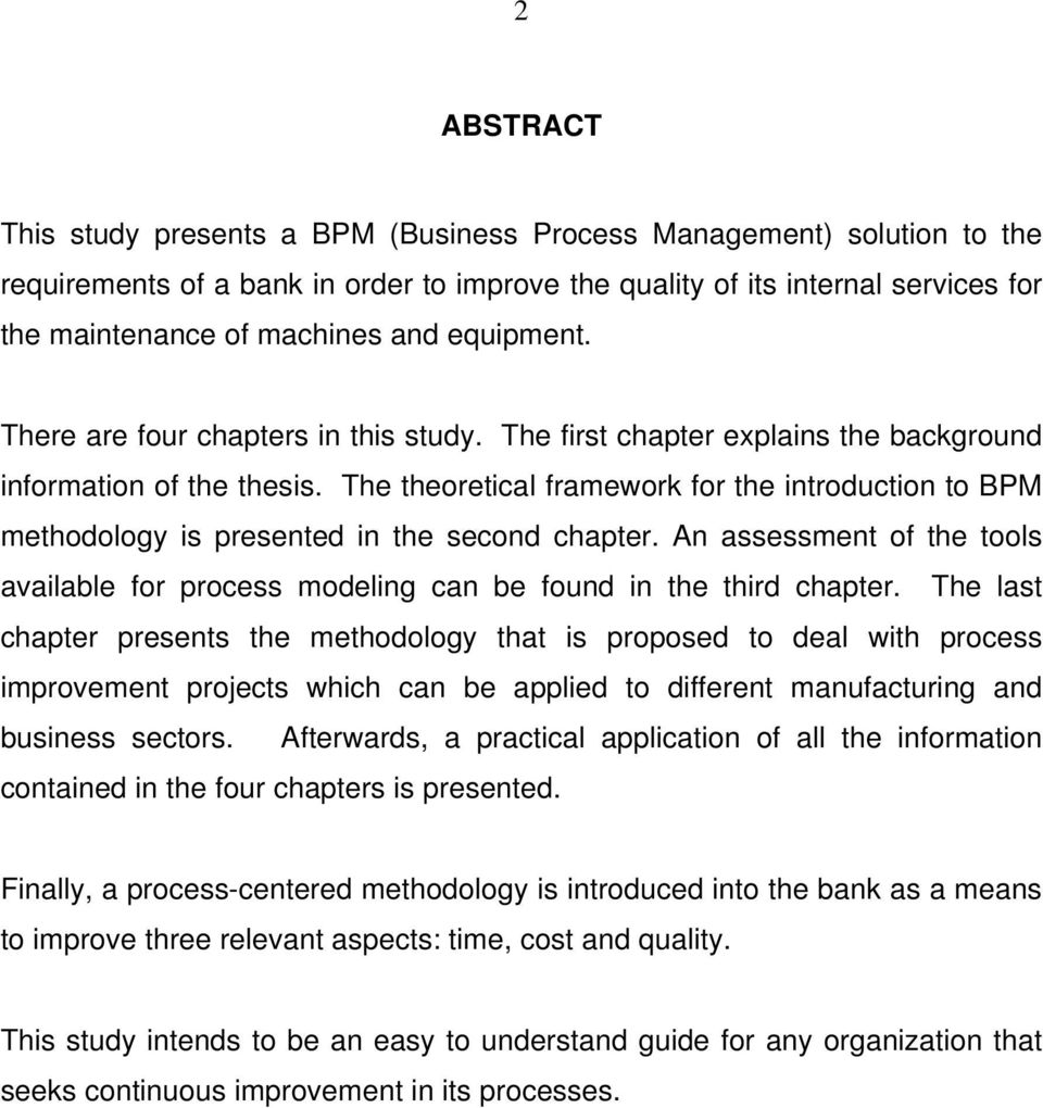The theoretical framework for the introduction to BPM methodology is presented in the second chapter. An assessment of the tools available for process modeling can be found in the third chapter.