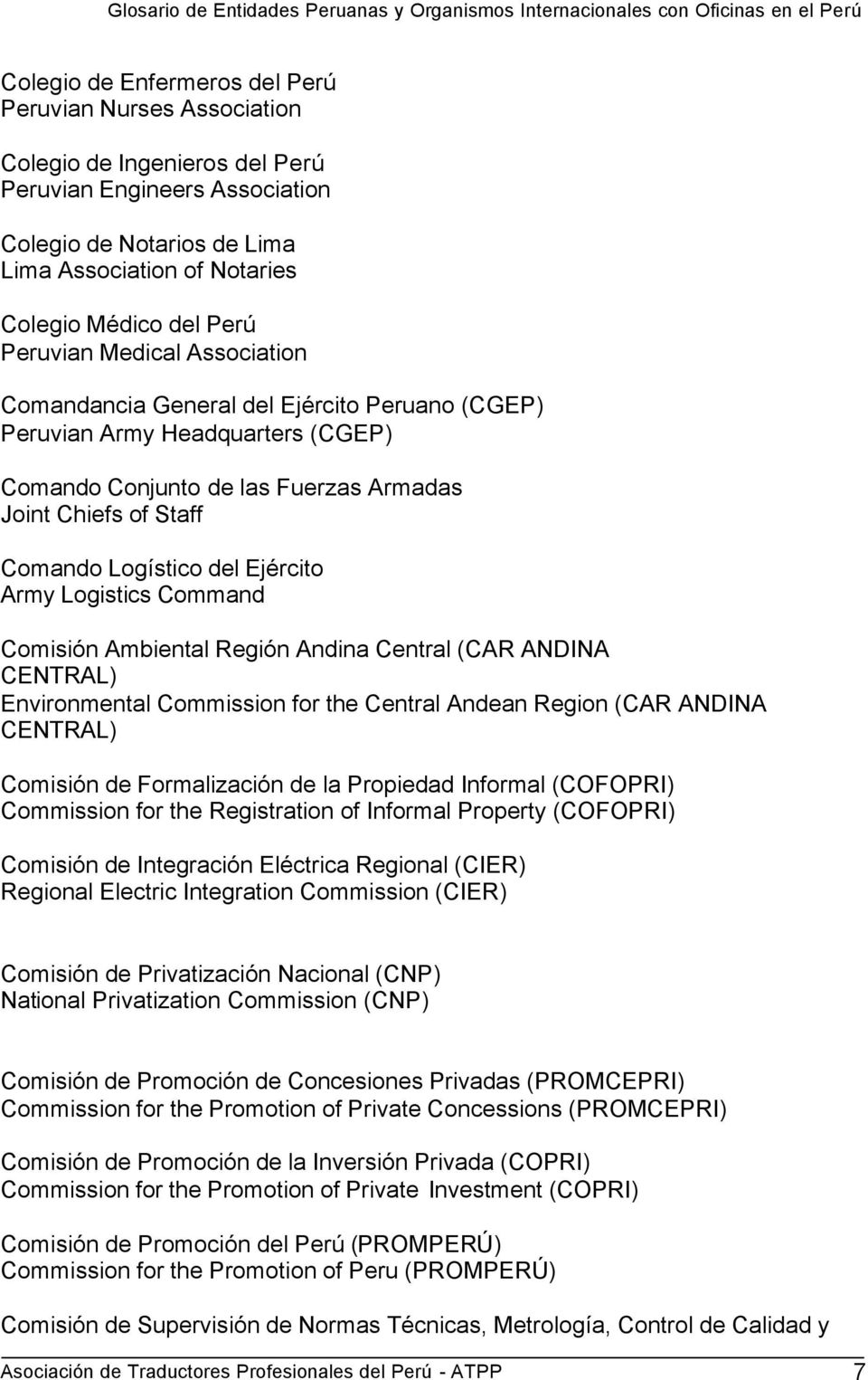 Ejército Army Logistics Command Comisión Ambiental Región Andina Central (CAR ANDINA CENTRAL) Environmental Commission for the Central Andean Region (CAR ANDINA CENTRAL) Comisión de Formalización de