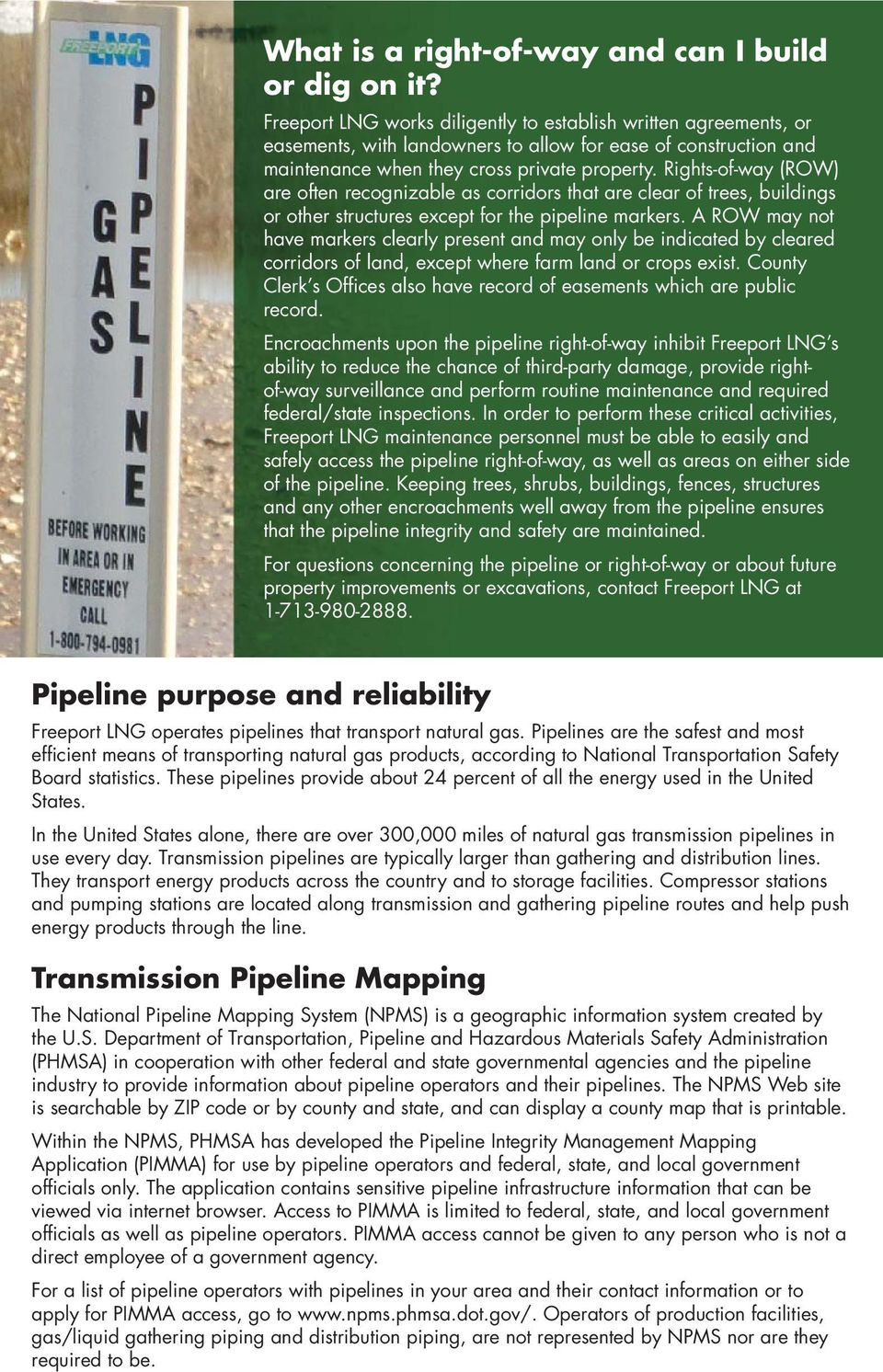 Rights-of-way (ROW) are often recognizable as corridors that are clear of trees, buildings or other structures except for the pipeline markers.