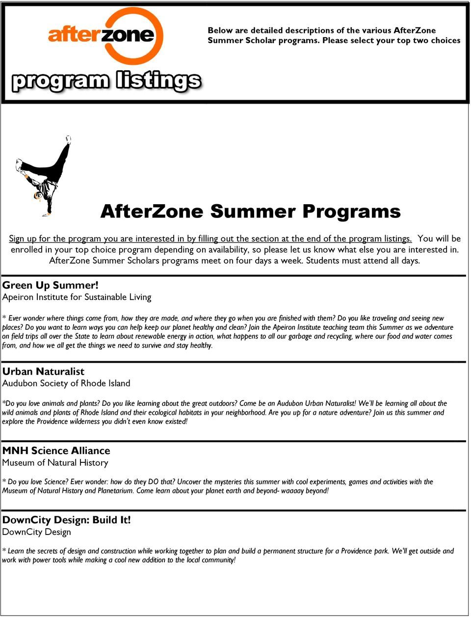 You will be enrolled in your top choice program depending on availability, so please let us know what else you are interested in. AfterZone Summer Scholars programs meet on four days a week.