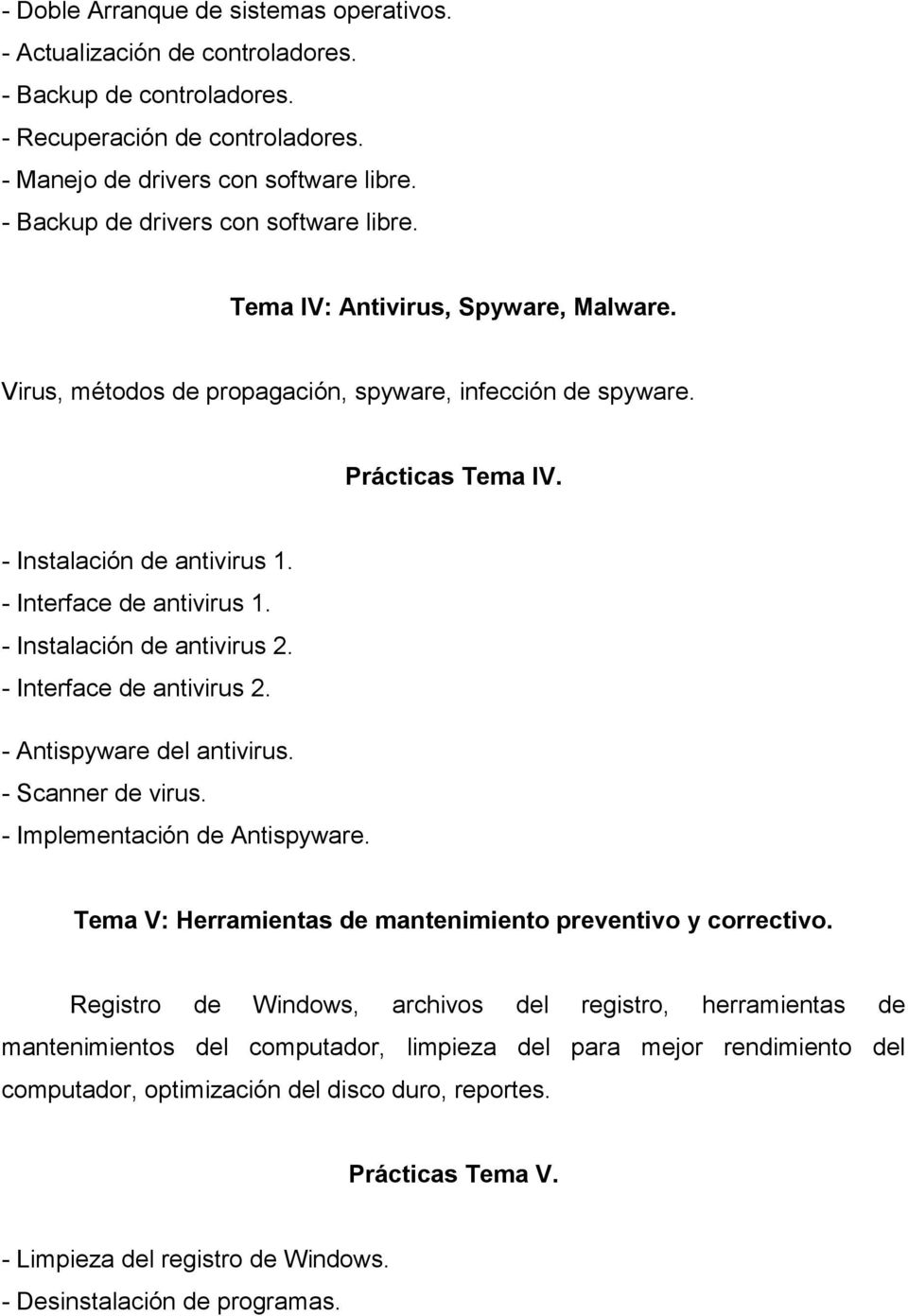 - Interface de antivirus 1. - Instalación de antivirus 2. - Interface de antivirus 2. - Antispyware del antivirus. - Scanner de virus. - Implementación de Antispyware.