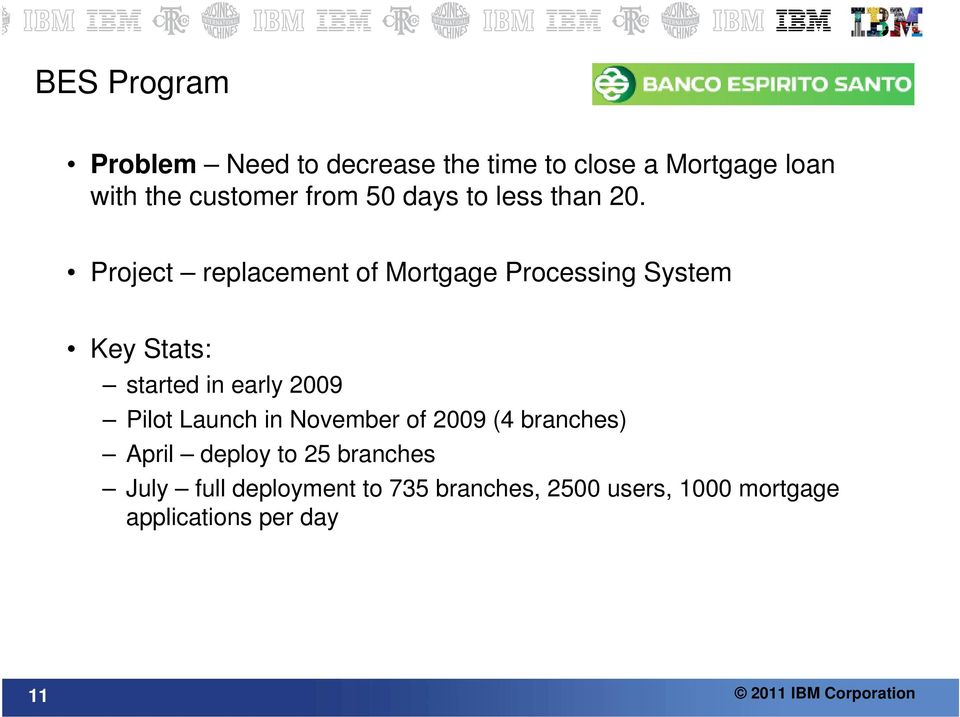 Project replacement of Mortgage Processing System Key Stats: started in early 2009 Pilot