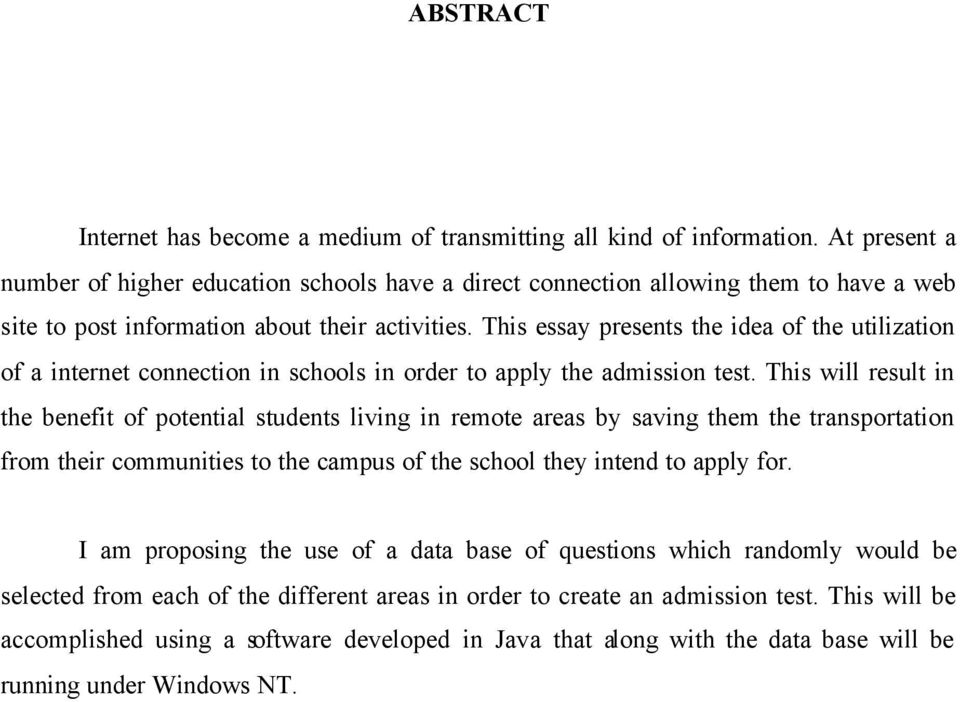 This essay presents the idea of the utilization of a internet connection in schools in order to apply the admission test.