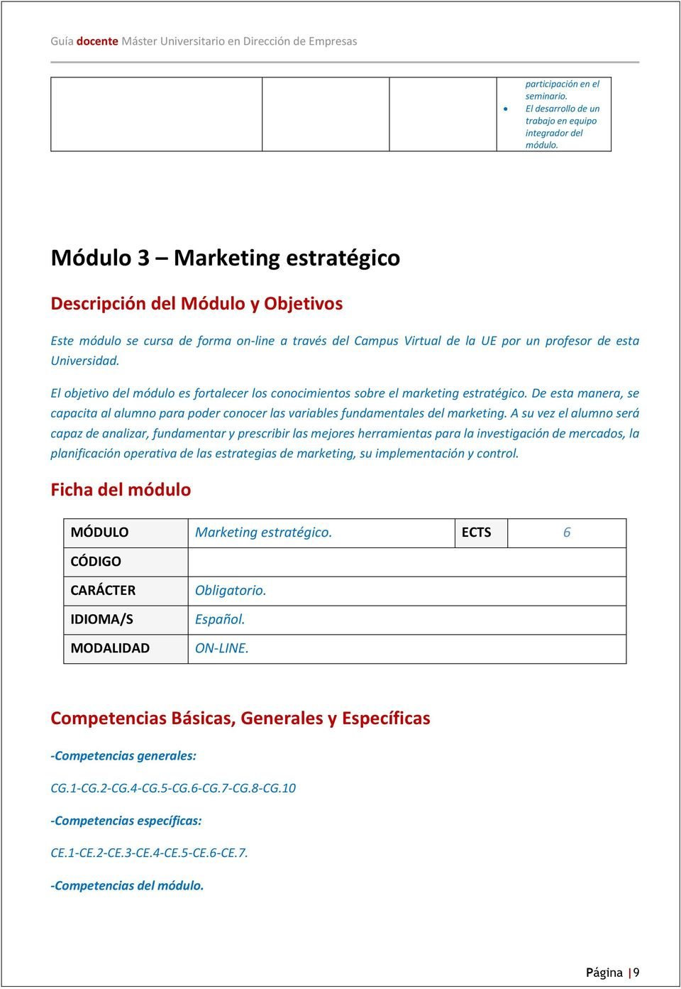 El objetivo del módulo es fortalecer los conocimientos sobre el marketing estratégico. De esta manera, se capacita al alumno para poder conocer las variables fundamentales del marketing.