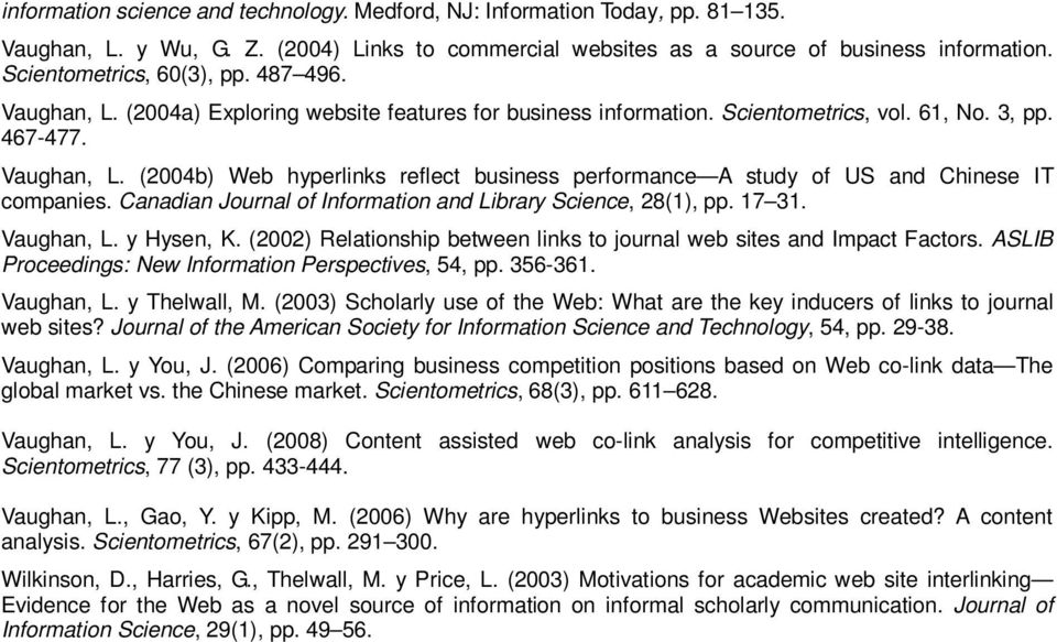 Canadian Journal of Information and Library Science, 28(1), pp. 17 31. Vaughan, L. y Hysen, K. (2002) Relationship between links to journal web sites and Impact Factors.