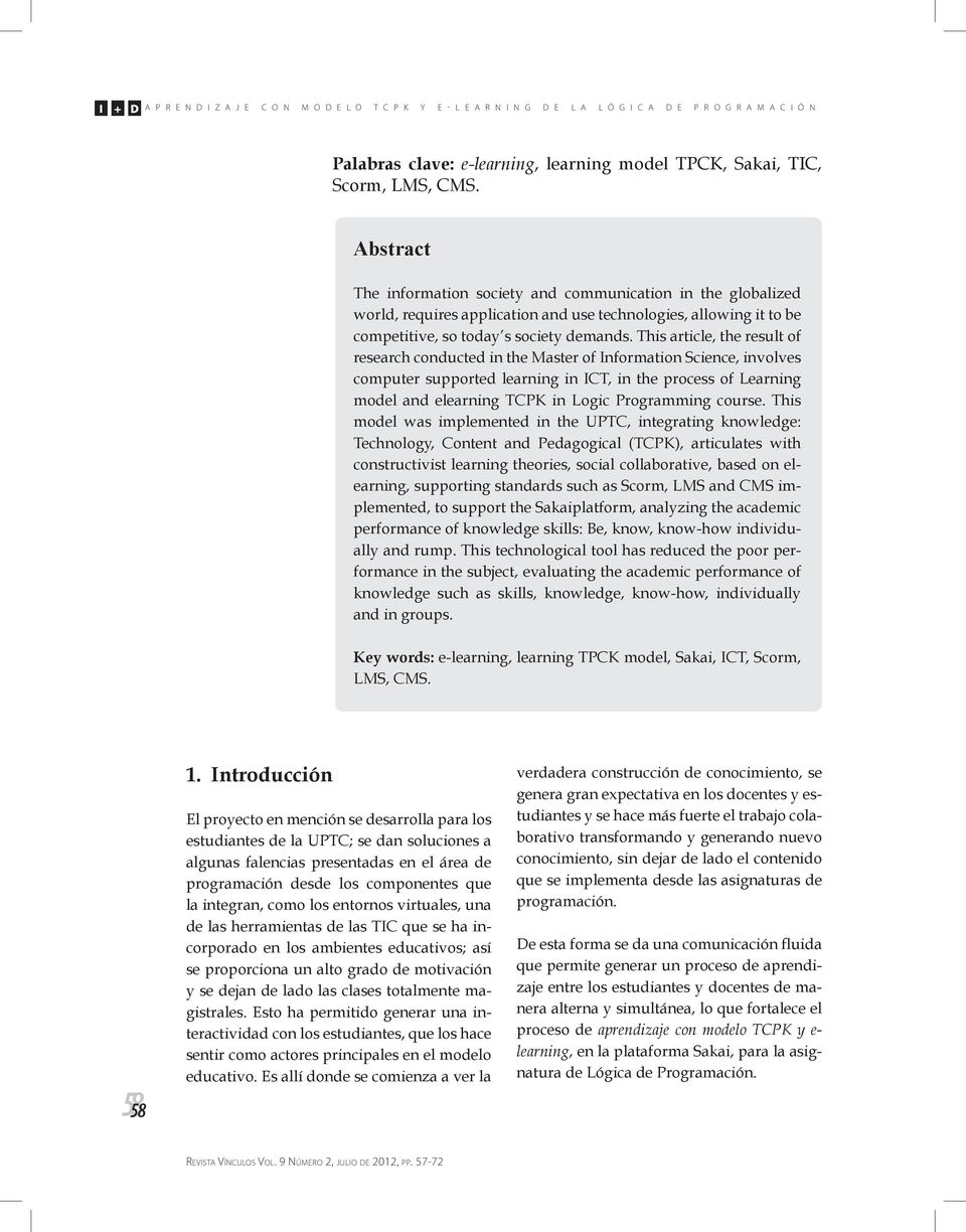 This article, the result of research conducted in the Master of Information Science, involves computer supported learning in ICT, in the process of Learning model and elearning TCPK in Logic