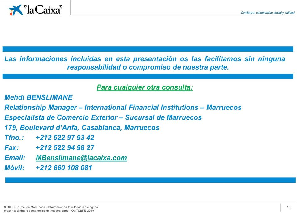 Para cualquier otra consulta: Mehdi BENSLIMANE Relationship Manager International Financial Institutions