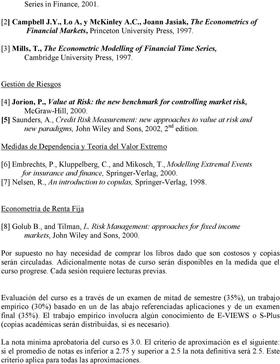 , Value at Risk: the new benchmark for controlling market risk, McGraw-Hill, 2000. [5] Saunders, A.
