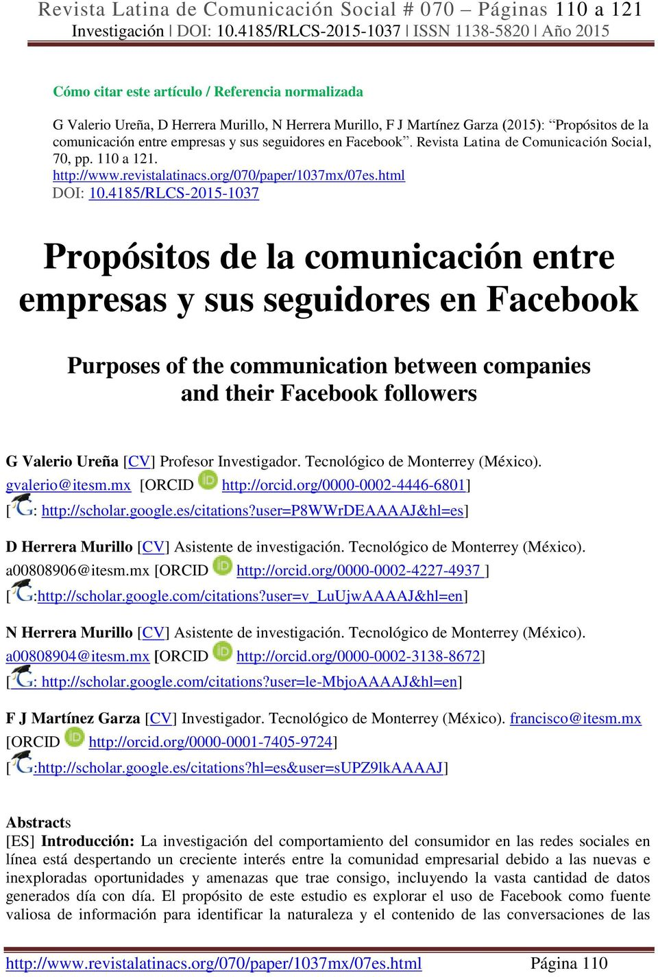 4185/RLCS-2015-1037 Propósitos de la comunicación entre empresas y sus seguidores en Facebook Purposes of the communication between companies and their Facebook followers G Valerio Ureña [CV]