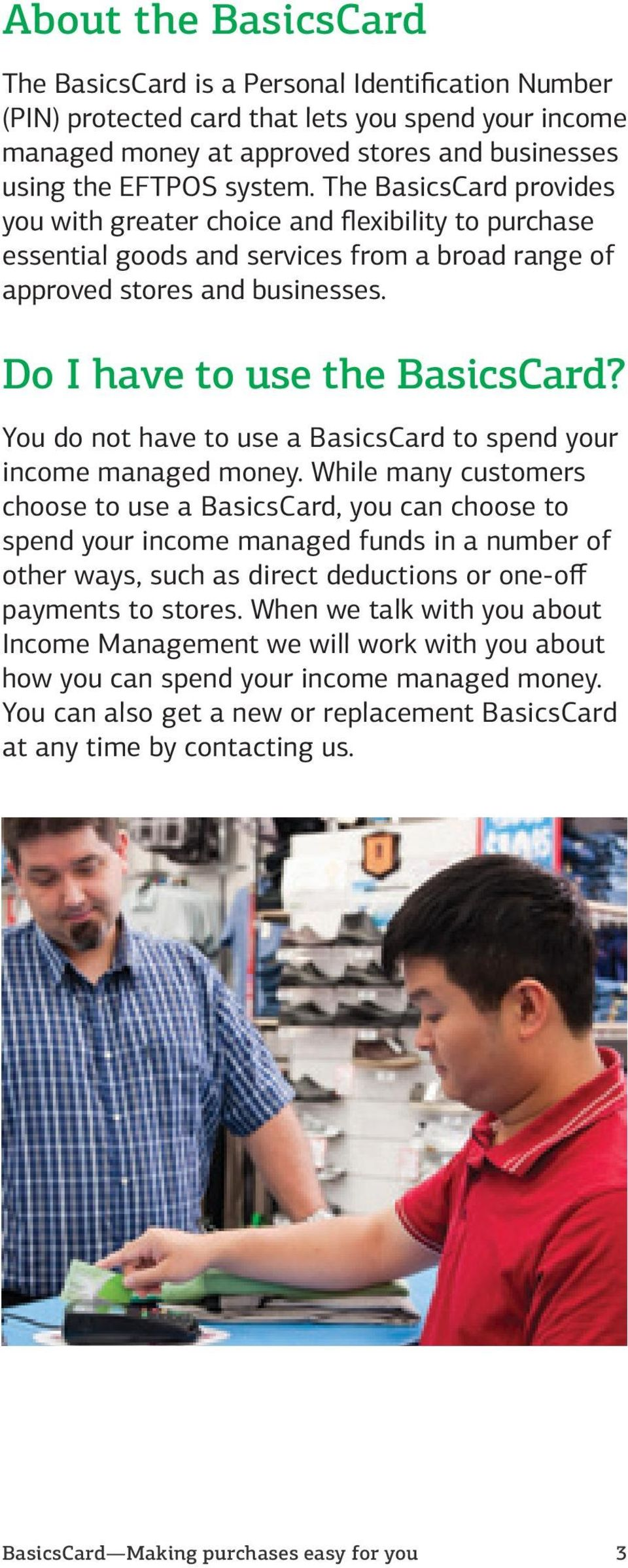 You do not have to use a BasicsCard to spend your income managed money.