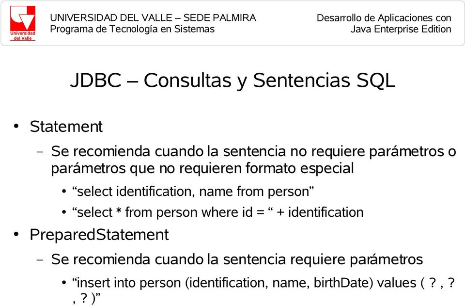 person select * from person where id = + identification PreparedStatement Se recomienda