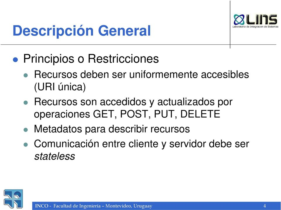 GET, POST, PUT, DELETE Metadatos para describir recursos Comunicación entre