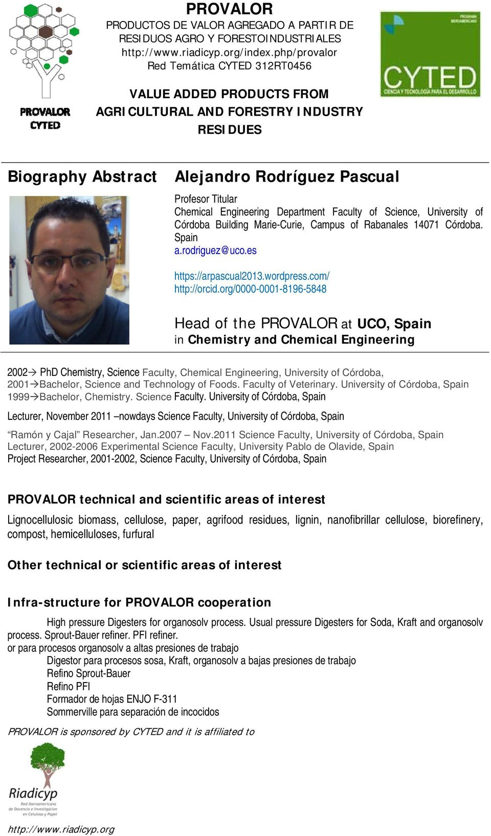 Department Faculty of Science, University of Córdoba Building Marie-Curie, Campus of Rabanales 14071 Córdoba. Spain a.rodriguez@uco.es https://arpascual2013.wordpress.com/ http://orcid.