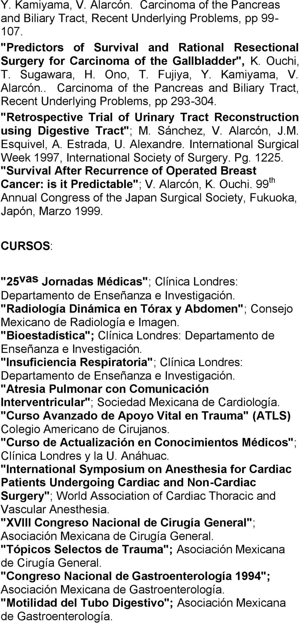 ". Carcinoma of the Pancreas and Biliary Tract, Recent Underlying Problems, pp 293-304. ""Retrospective Trial of Urinary Tract Reconstruction using Digestive Tract""; M. Sánchez, V. Alarcón, J.M. Esquivel, A."