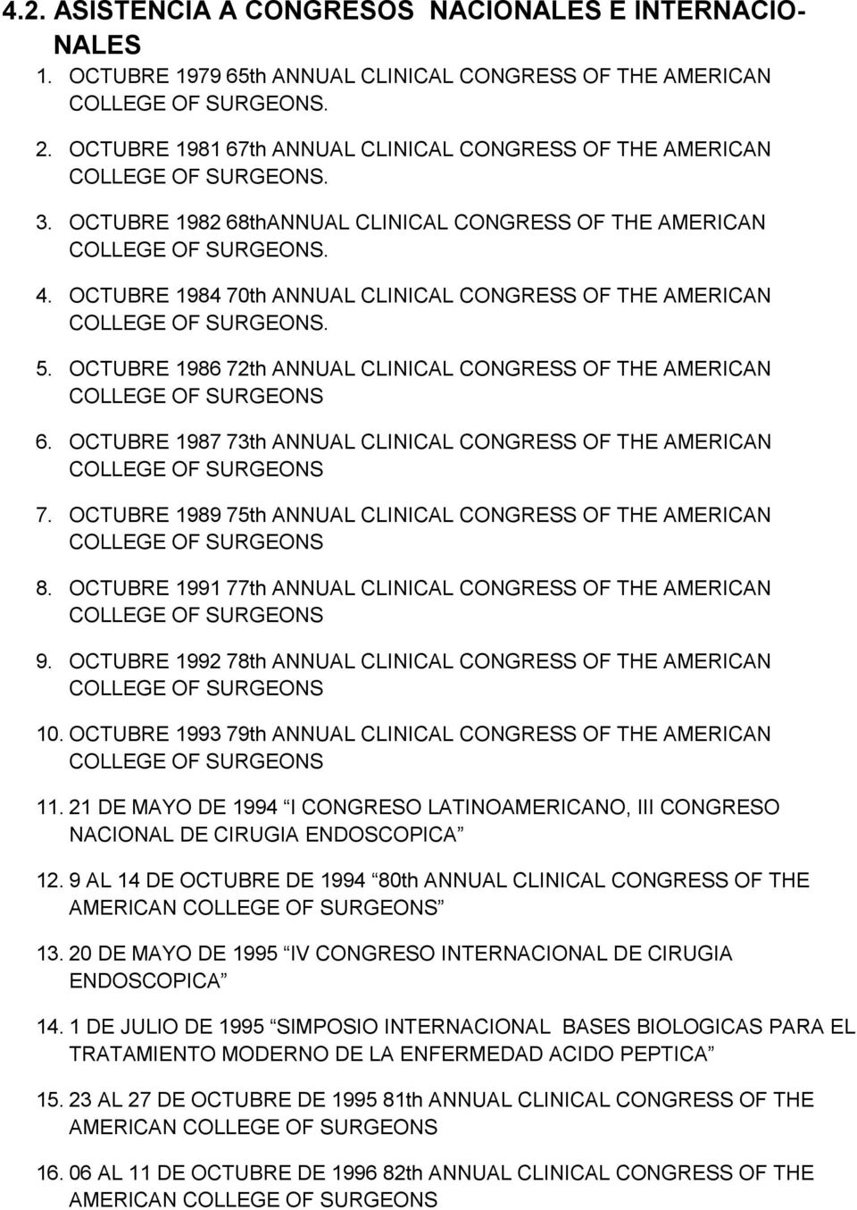 OCTUBRE 1984 70th ANNUAL CLINICAL CONGRESS OF THE AMERICAN COLLEGE OF SURGEONS. 5. OCTUBRE 1986 72th ANNUAL CLINICAL CONGRESS OF THE AMERICAN COLLEGE OF SURGEONS 6.