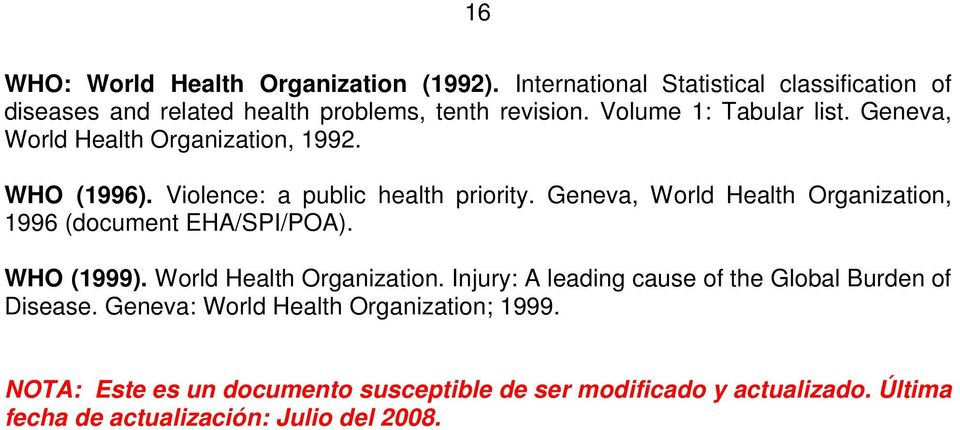 Geneva, World Health Organization, 1996 (document EHA/SPI/POA). WHO (1999). World Health Organization. Injury: A leading cause of the Global Burden of Disease.