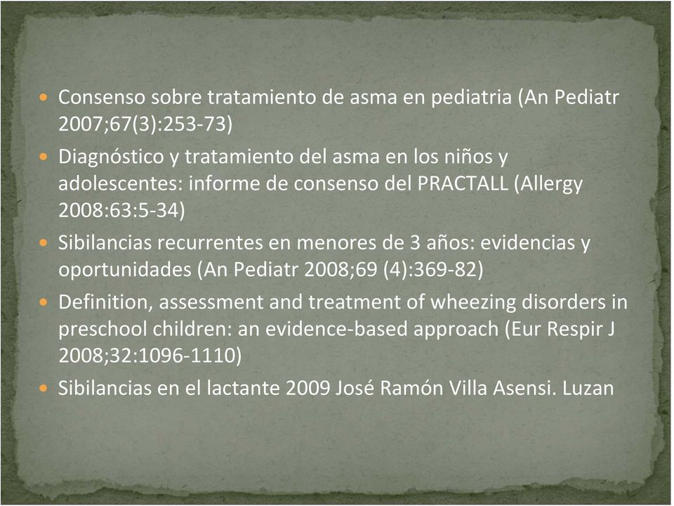 evidencias y oportunidades (An Pediatr 2008;69 (4):369 82) Definition, assessment and treatment of wheezing disorders in