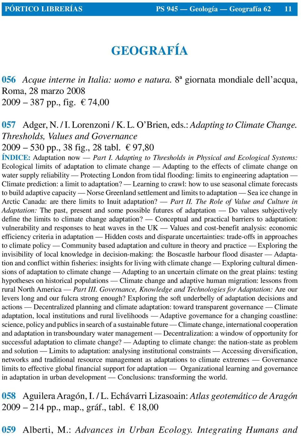 Adapting to Thresholds in Physical and Ecological Systems: Ecological limits of adaptation to climate change Adapting to the effects of climate change on water supply reliability Protecting London
