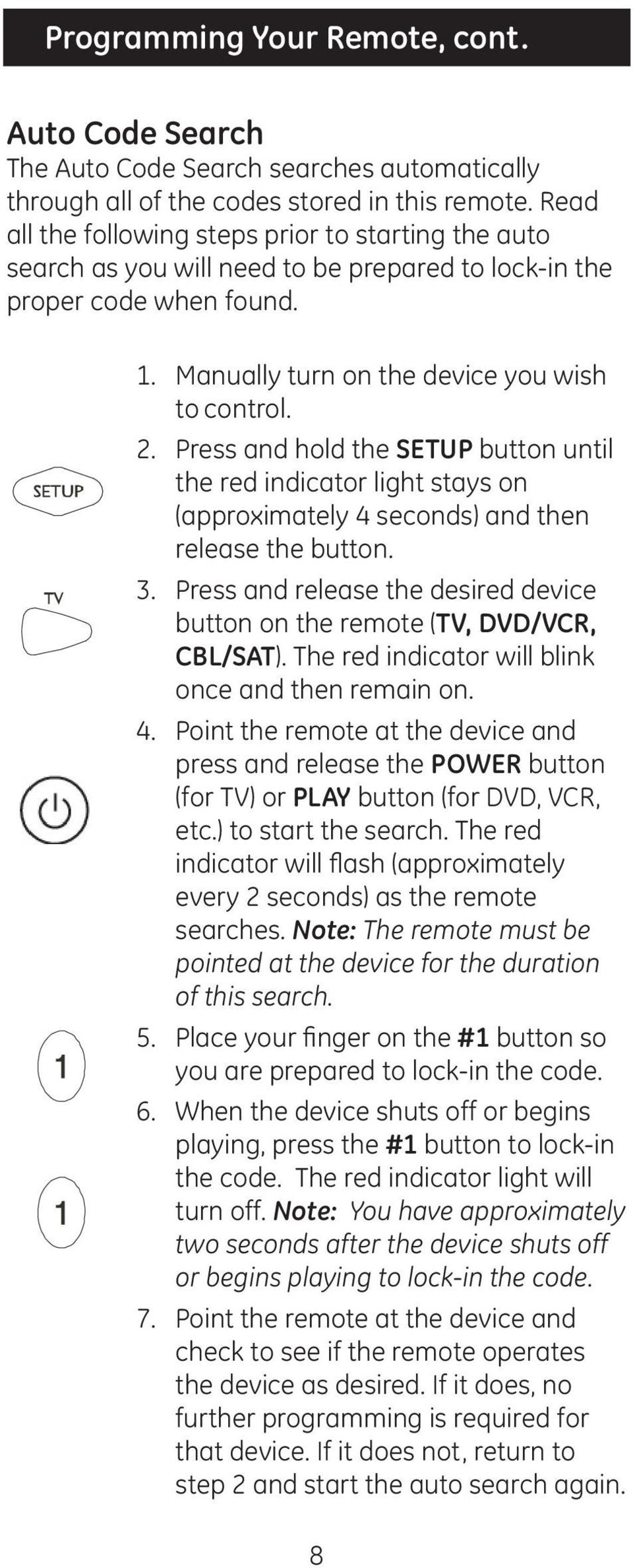 Press and hold the SETUP button until the red indicator light stays on (approximately 4 seconds) and then release the button. 3.